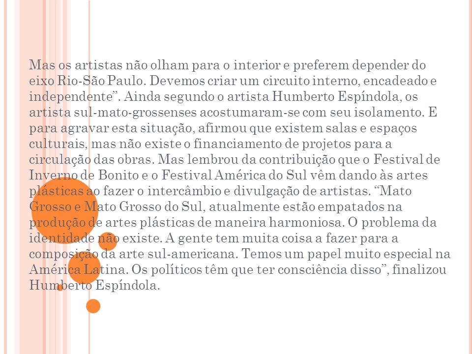 Mas os artistas não olham para o interior e preferem depender do eixo Rio-São Paulo.