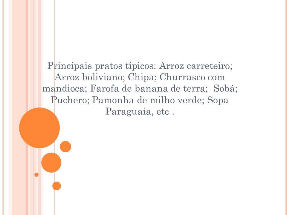 Principais pratos típicos: Arroz carreteiro; Arroz boliviano; Chipa; Churrasco com mandioca; Farofa de banana de terra; Sobá; Puchero; Pamonha de milho verde; Sopa Paraguaia, etc .