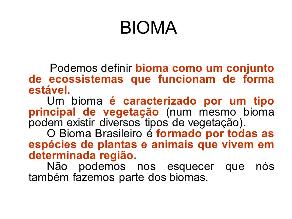 BIOMA Podemos definir bioma como um conjunto de ecossistemas que funcionam de forma estável.