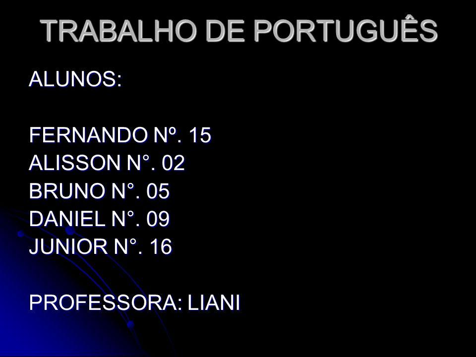 TRABALHO DE PORTUGUÊS ALUNOS: FERNANDO Nº. 15 ALISSON N°. 02