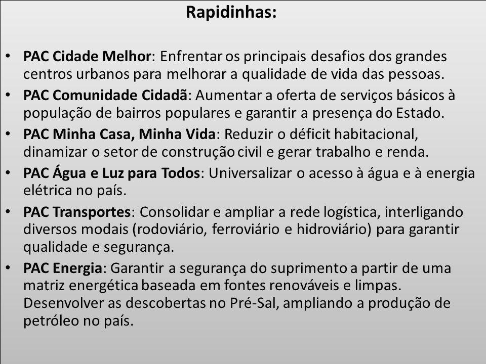 Rapidinhas: PAC Cidade Melhor: Enfrentar os principais desafios dos grandes centros urbanos para melhorar a qualidade de vida das pessoas.