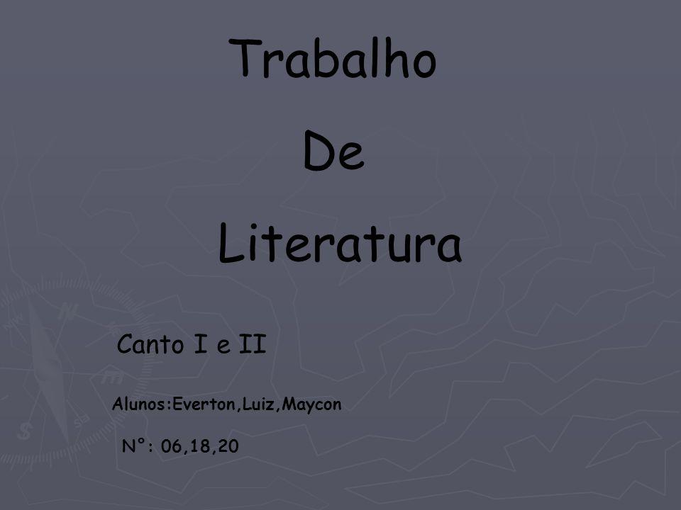 Trabalho De Literatura Canto I e II Alunos:Everton,Luiz,Maycon