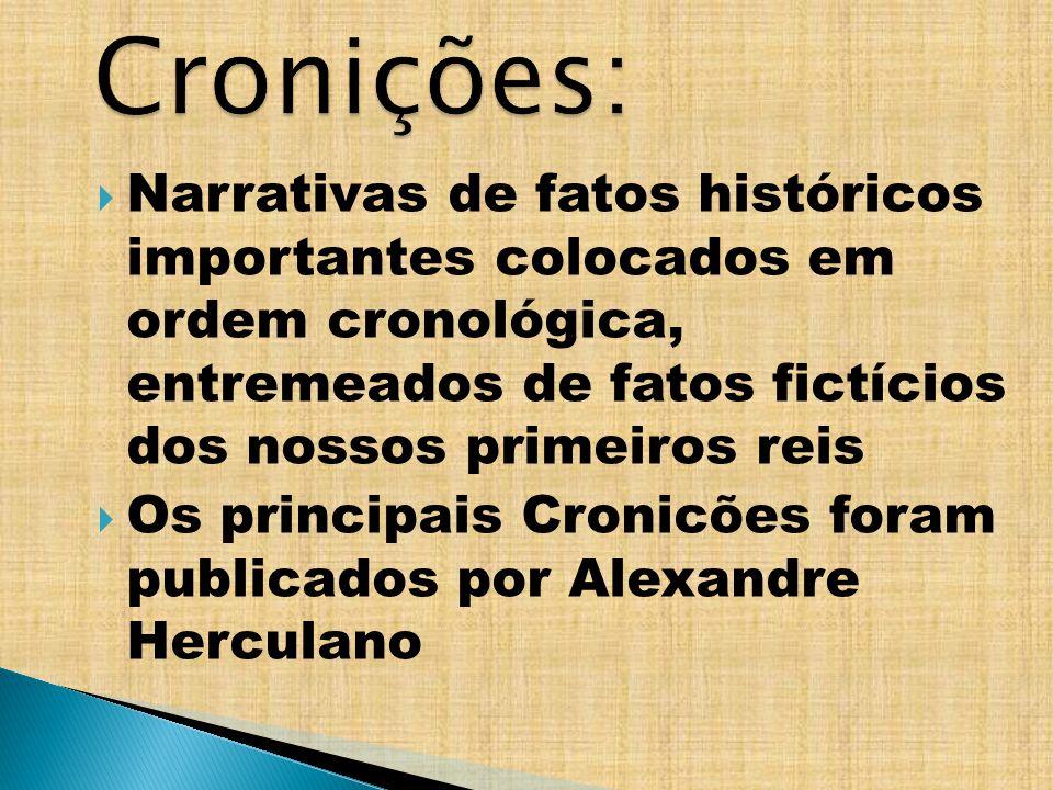 Cronições:Narrativas de fatos históricos importantes colocados em ordem cronológica, entremeados de fatos fictícios dos nossos primeiros reis.