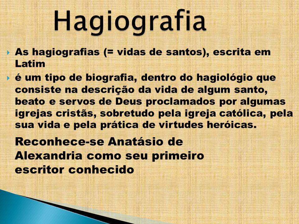 Hagiografia As hagiografias (= vidas de santos), escrita em Latim.