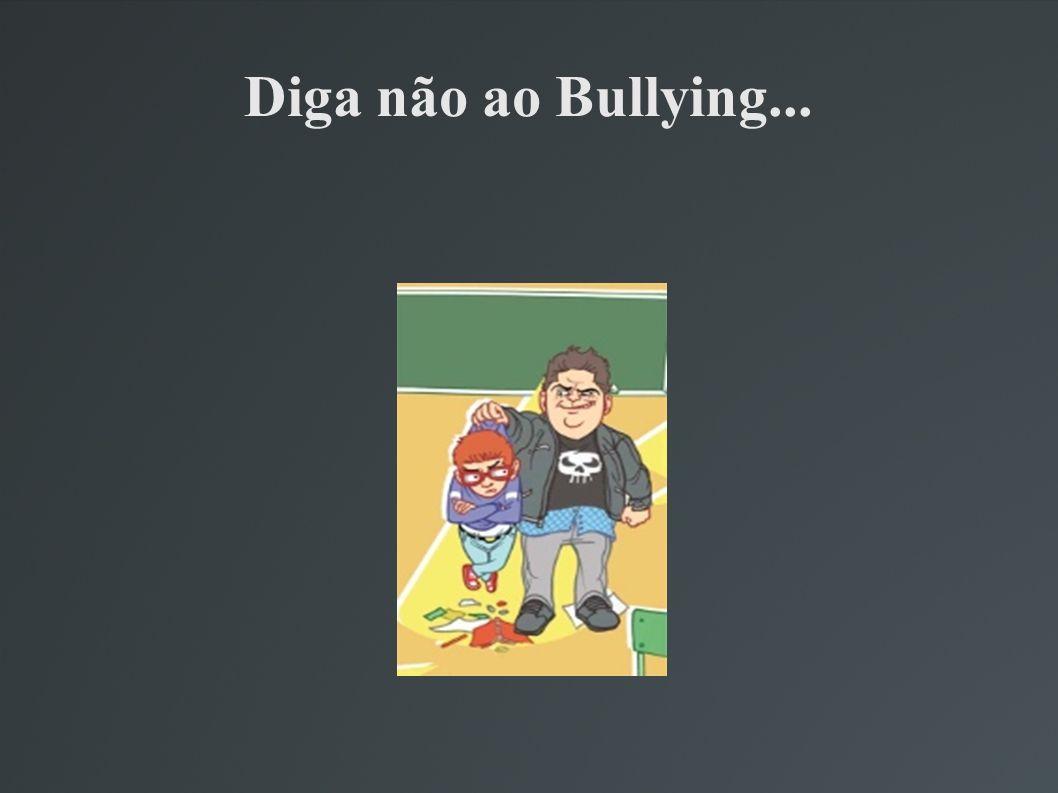 Diga não ao Bullying...