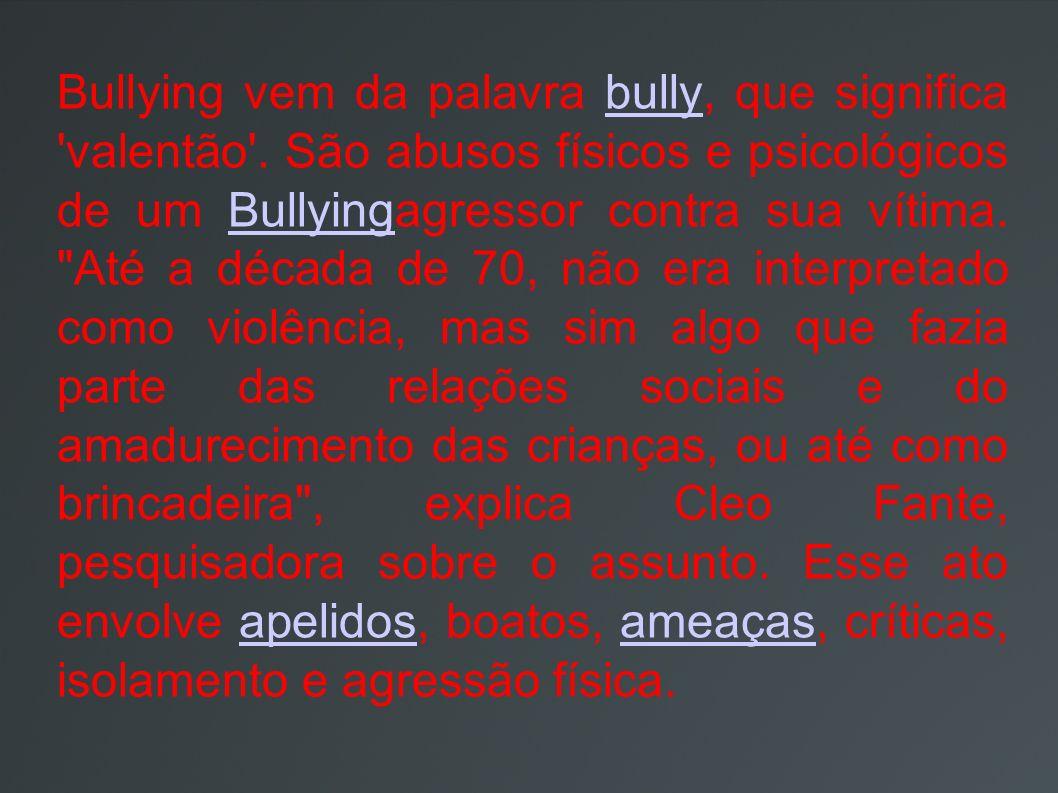 Bullying vem da palavra bully, que significa valentão