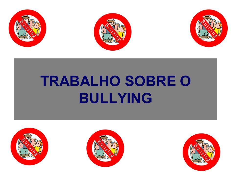 TRABALHO SOBRE O BULLYING