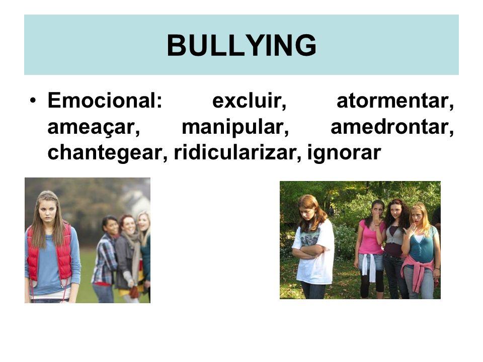 BULLYINGEmocional: excluir, atormentar, ameaçar, manipular, amedrontar, chantegear, ridicularizar, ignorar.