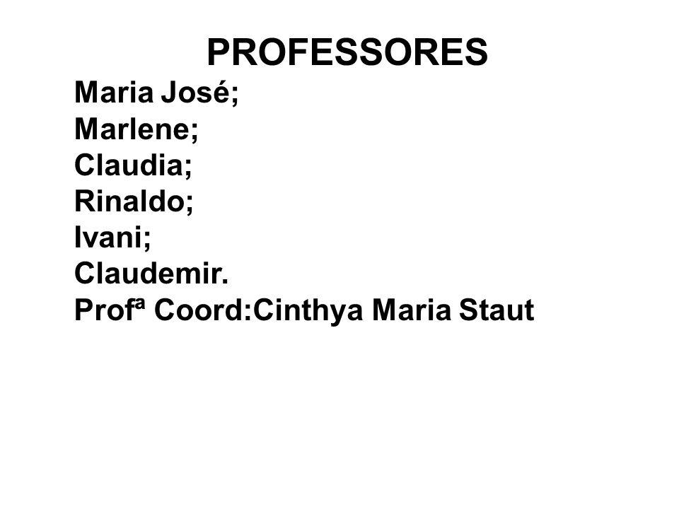 PROFESSORES Maria José; Marlene; Claudia; Rinaldo; Ivani; Claudemir.
