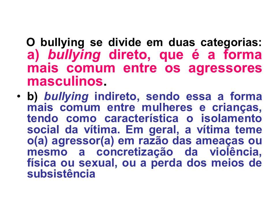 O bullying se divide em duas categorias: a) bullying direto, que é a forma mais comum entre os agressores masculinos.