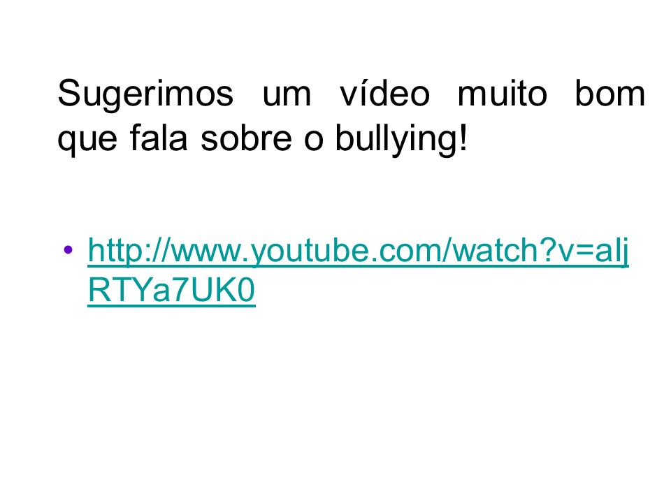 Sugerimos um vídeo muito bom que fala sobre o bullying!
