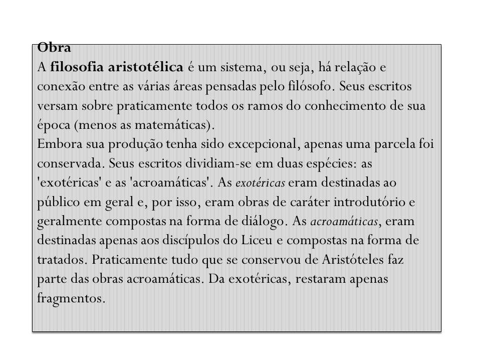 Obra A filosofia aristotélica é um sistema, ou seja, há relação e conexão entre as várias áreas pensadas pelo filósofo.