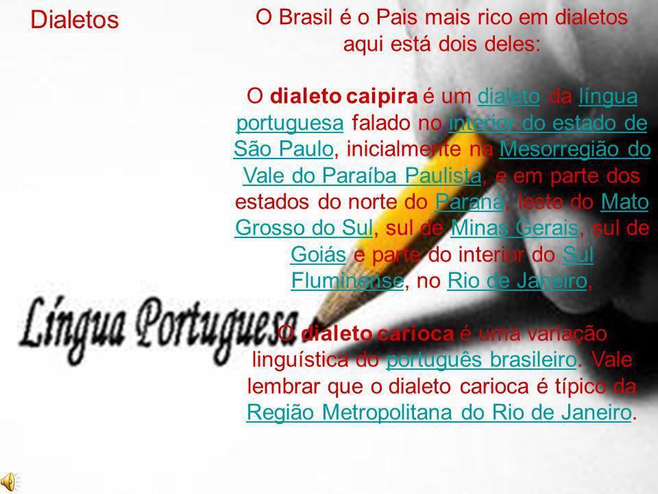 O Brasil é o Pais mais rico em dialetos aqui está dois deles:
