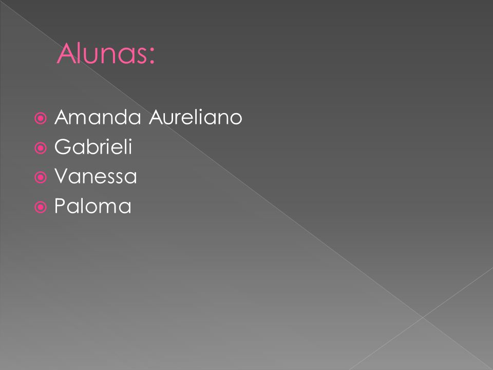 Alunas: Amanda Aureliano Gabrieli Vanessa Paloma