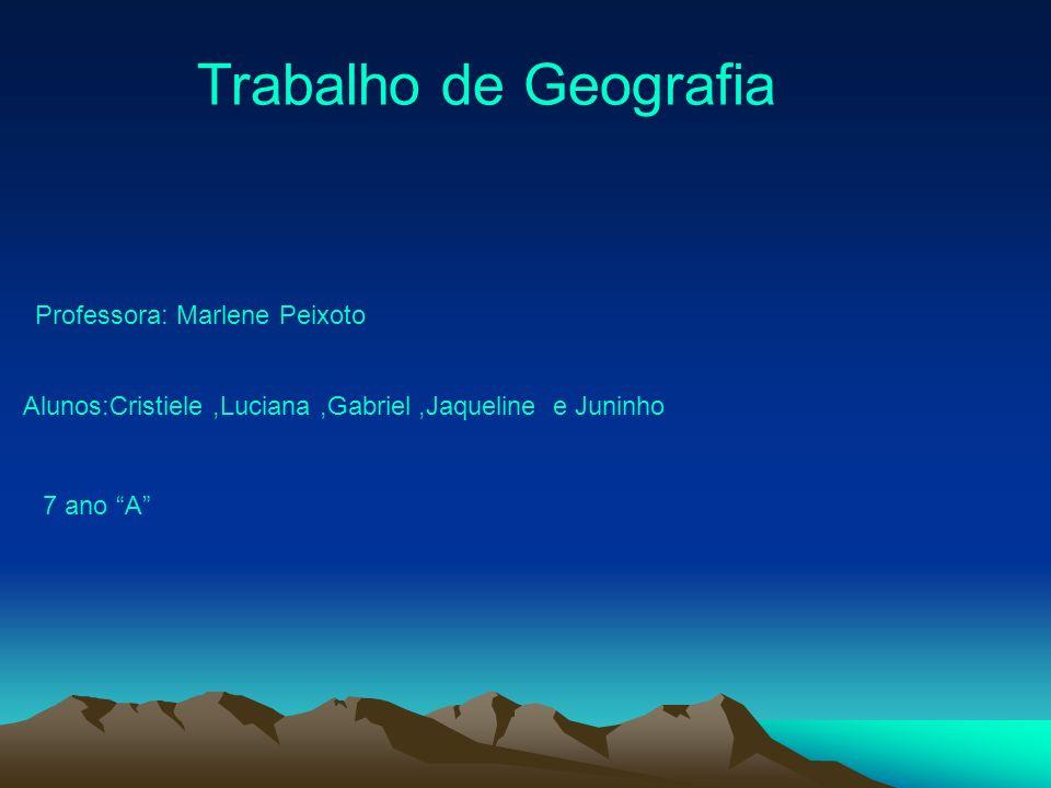 Trabalho de Geografia Professora: Marlene Peixoto