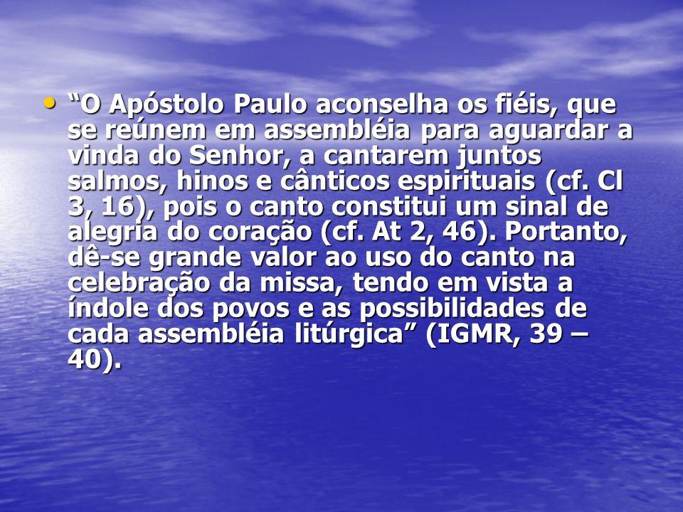 O Apóstolo Paulo aconselha os fiéis, que se reúnem em assembléia para aguardar a vinda do Senhor, a cantarem juntos salmos, hinos e cânticos espirituais (cf.