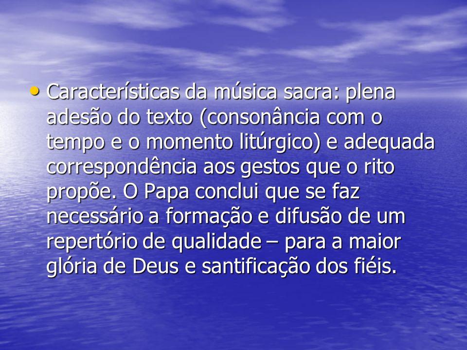 Características da música sacra: plena adesão do texto (consonância com o tempo e o momento litúrgico) e adequada correspondência aos gestos que o rito propõe.