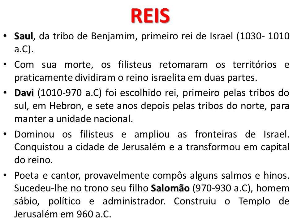 REISSaul, da tribo de Benjamim, primeiro rei de Israel (1030- 1010 a.C).