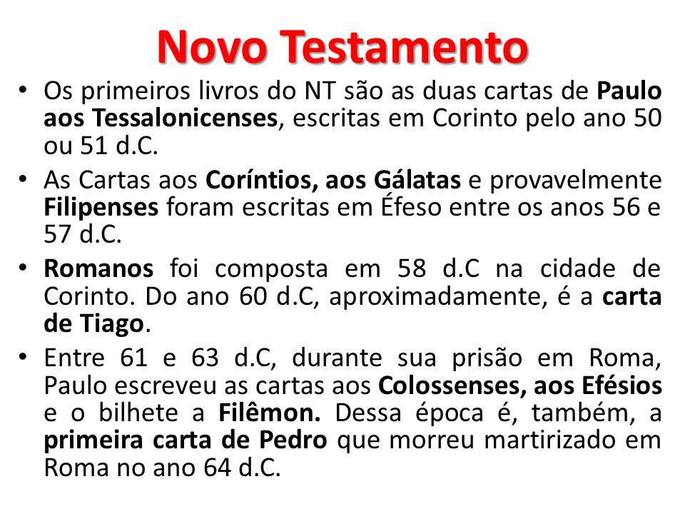 Novo Testamento Os primeiros livros do NT são as duas cartas de Paulo aos Tessalonicenses, escritas em Corinto pelo ano 50 ou 51 d.C.