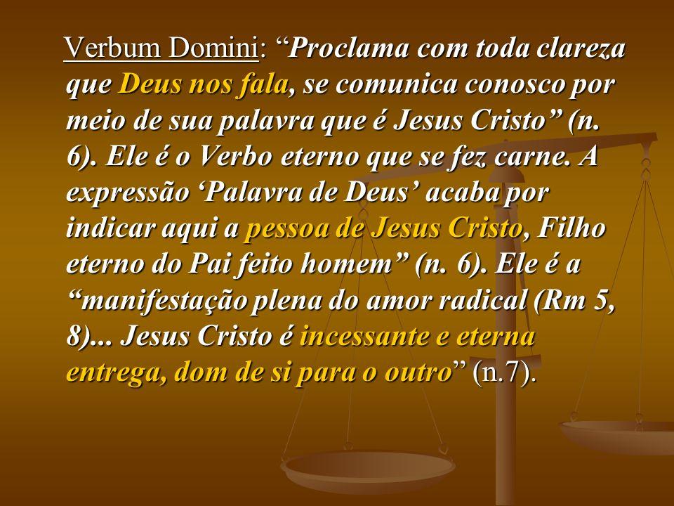 Verbum Domini: Proclama com toda clareza que Deus nos fala, se comunica conosco por meio de sua palavra que é Jesus Cristo (n.