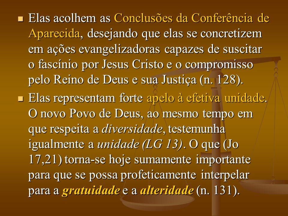 Elas acolhem as Conclusões da Conferência de Aparecida, desejando que elas se concretizem em ações evangelizadoras capazes de suscitar o fascínio por Jesus Cristo e o compromisso pelo Reino de Deus e sua Justiça (n. 128).