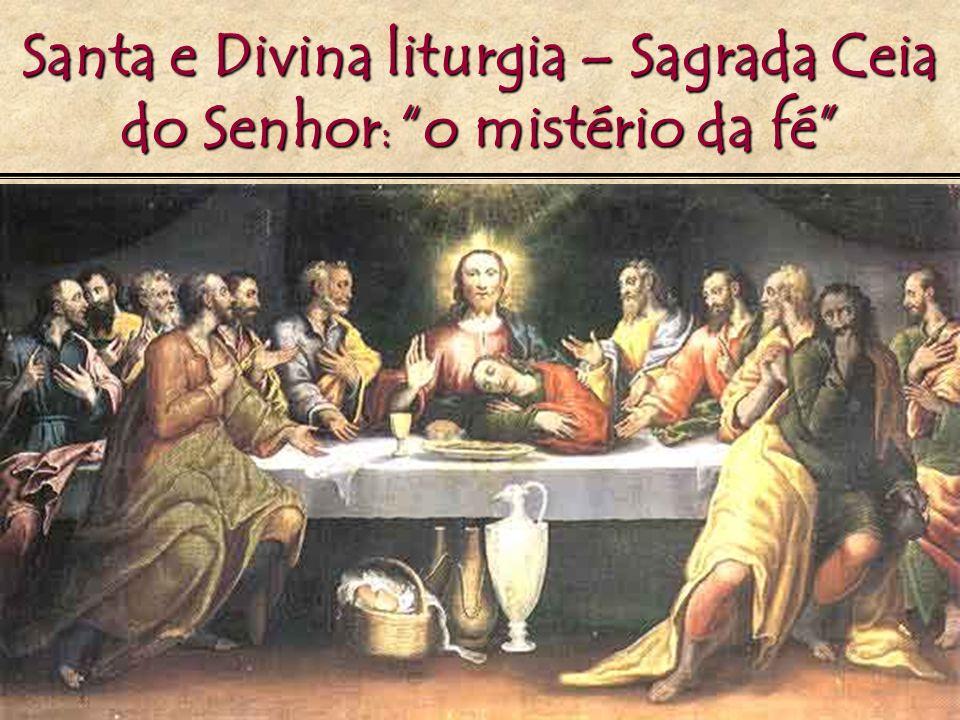 Santa e Divina liturgia – Sagrada Ceia do Senhor: o mistério da fé