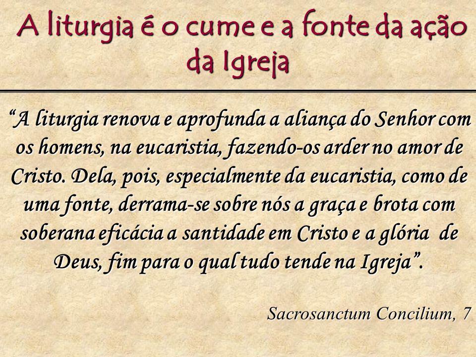 A liturgia é o cume e a fonte da ação da Igreja