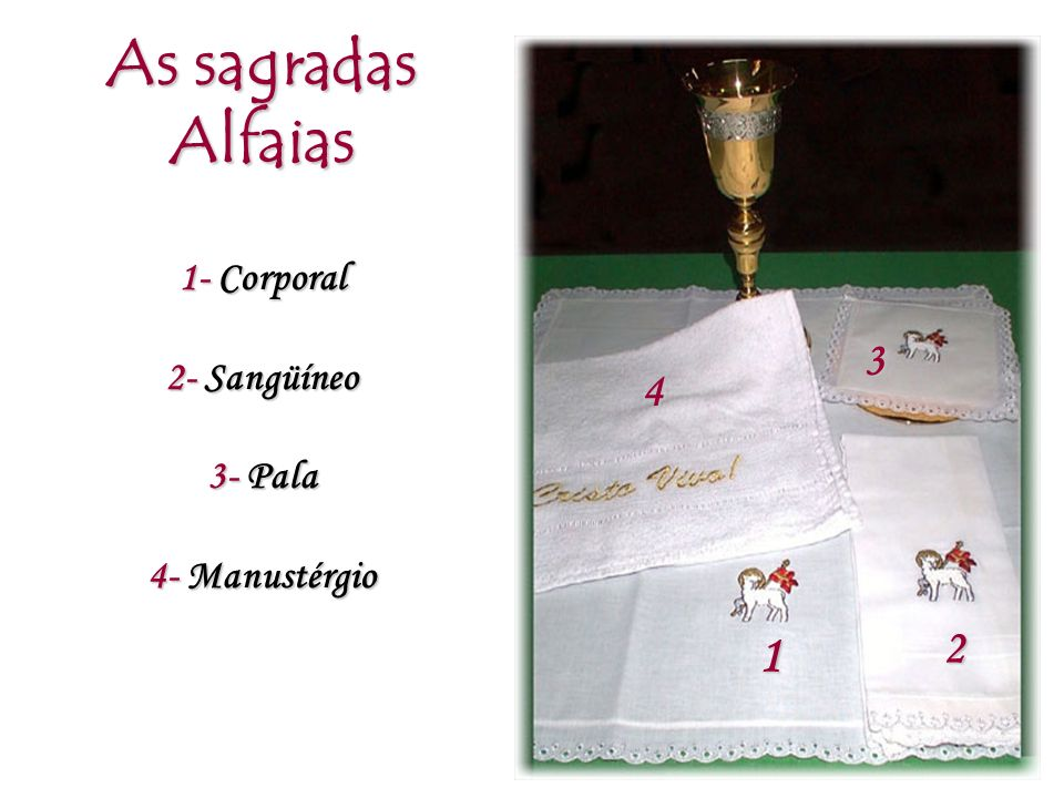 As sagradas Alfaias 1 3 4 2 1- Corporal 2- Sangüíneo 3- Pala