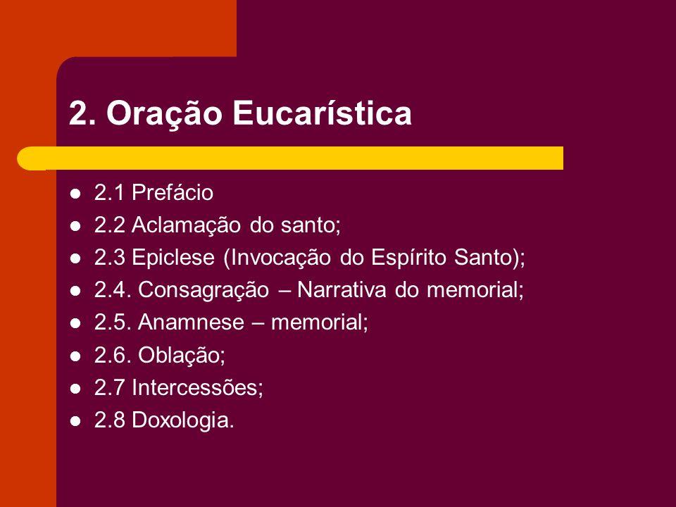 2. Oração Eucarística 2.1 Prefácio 2.2 Aclamação do santo;