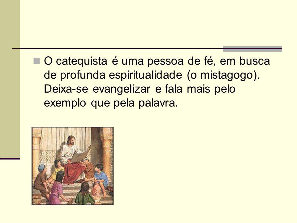 O catequista é uma pessoa de fé, em busca de profunda espiritualidade (o mistagogo).
