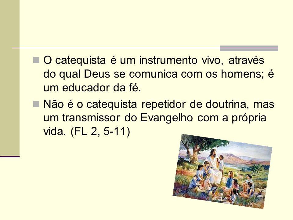 O catequista é um instrumento vivo, através do qual Deus se comunica com os homens; é um educador da fé.