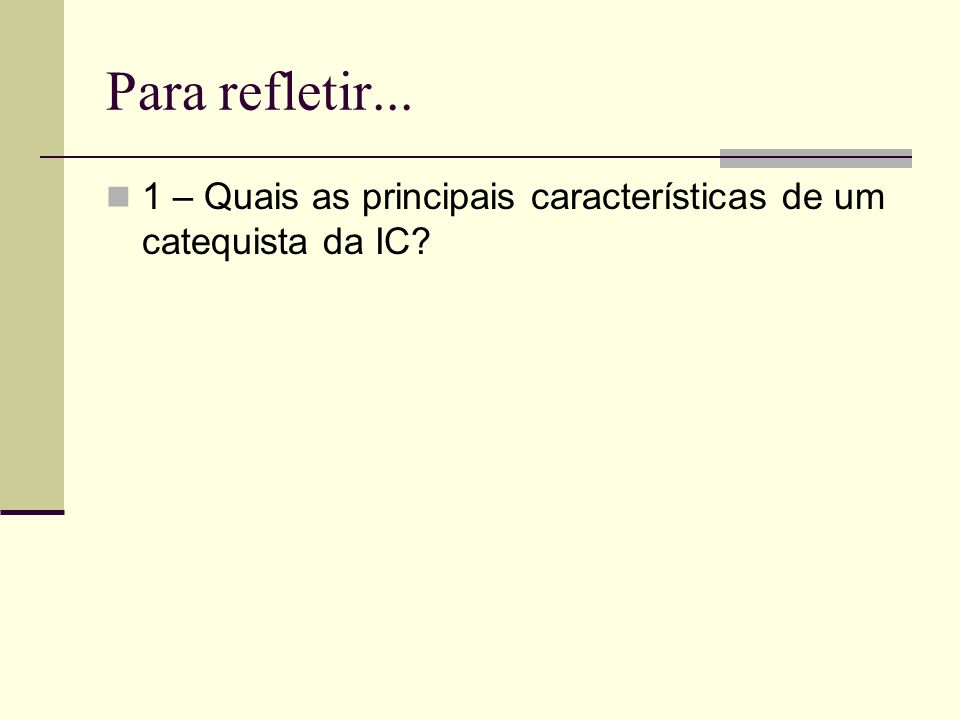 Para refletir... 1 – Quais as principais características de um catequista da IC