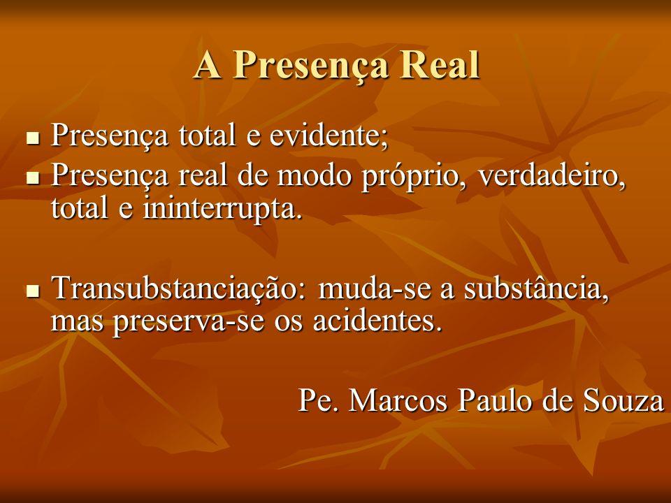 A Presença Real Presença total e evidente;