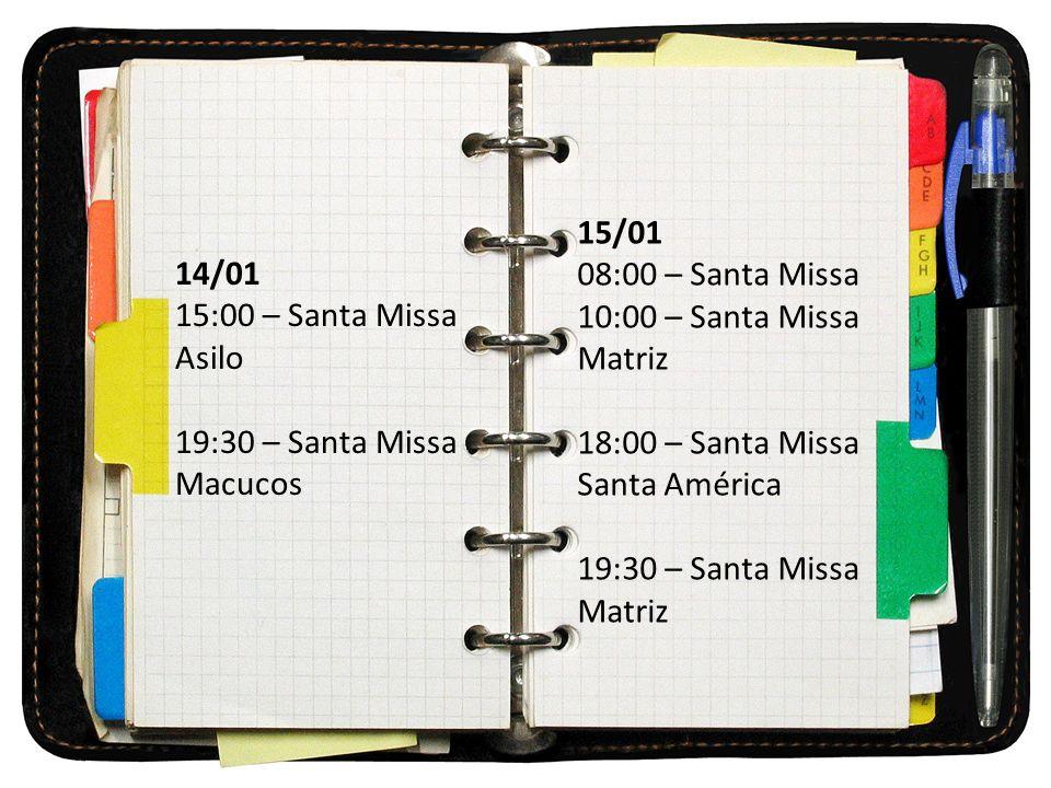15/01 08:00 – Santa Missa. 10:00 – Santa Missa. Matriz. 18:00 – Santa Missa. Santa América. 19:30 – Santa Missa.