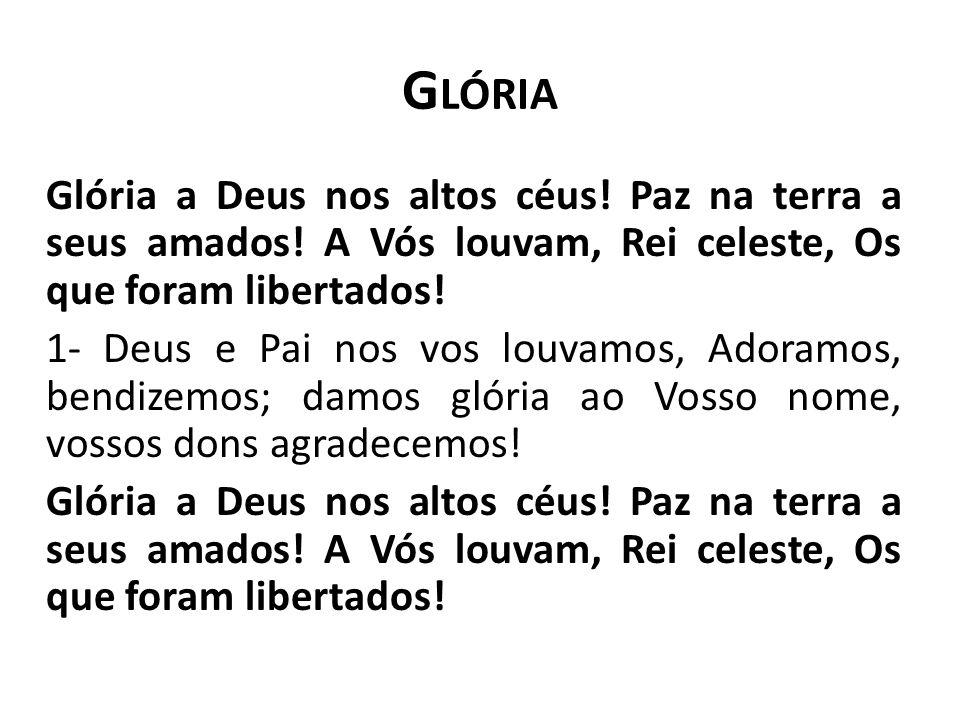GlóriaGlória a Deus nos altos céus! Paz na terra a seus amados! A Vós louvam, Rei celeste, Os que foram libertados!