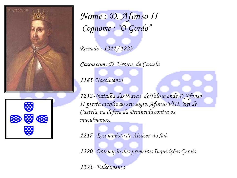 Nome : D. Afonso II Cognome : O Gordo Reinado : 1211 / 1223