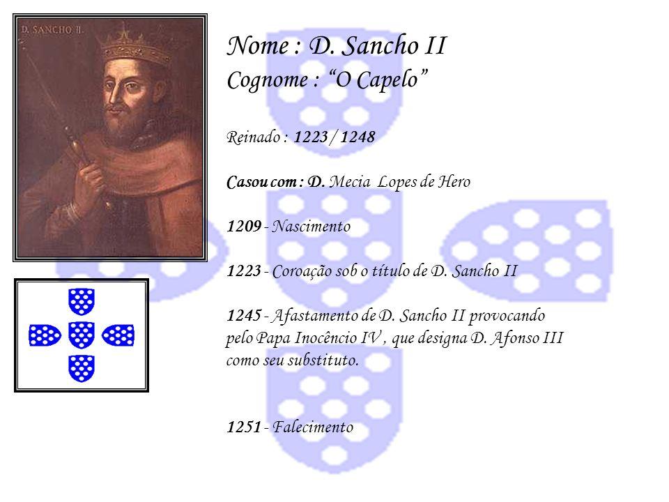 Nome : D. Sancho II Cognome : O Capelo Reinado : 1223 / 1248