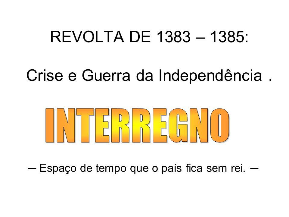 REVOLTA DE 1383 – 1385: Crise e Guerra da Independência .