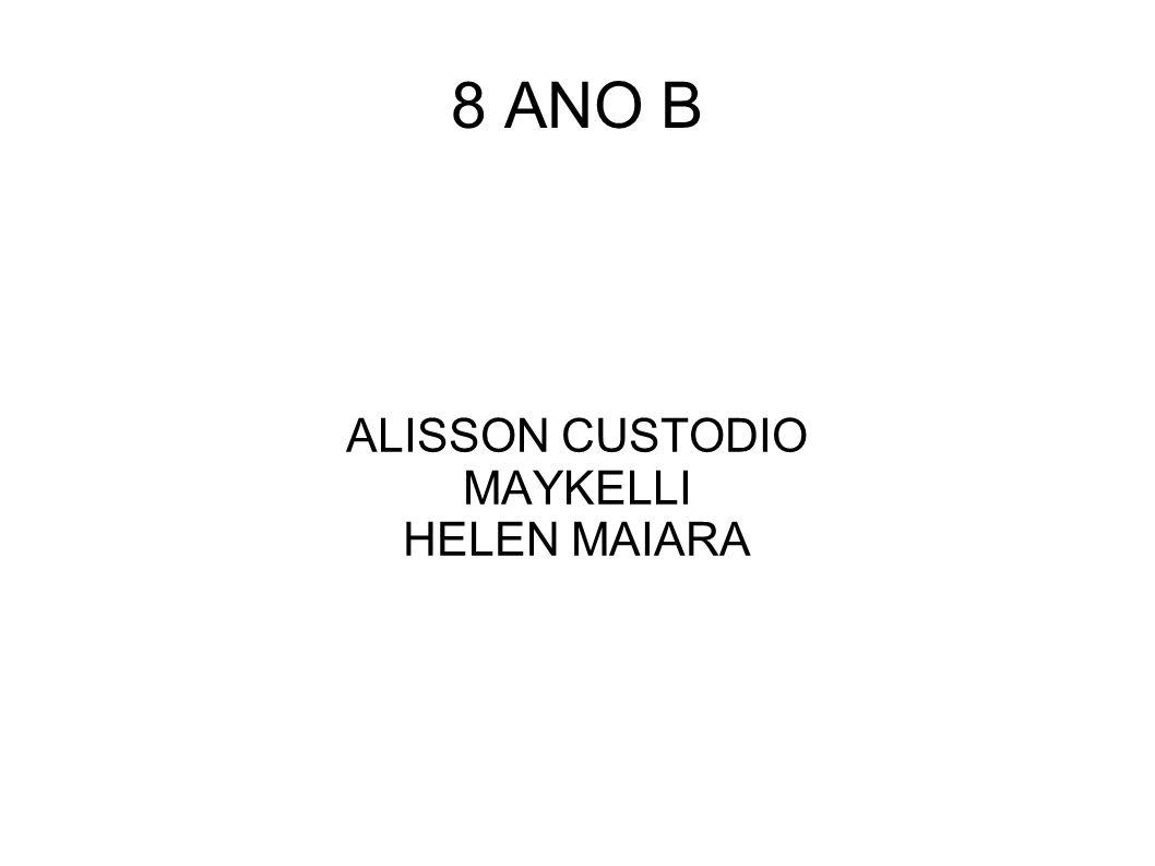 ALISSON CUSTODIO MAYKELLI HELEN MAIARA
