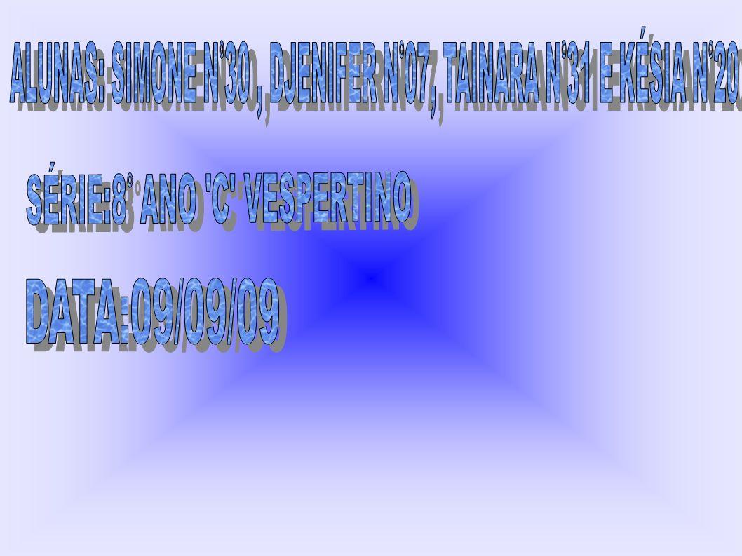 ALUNAS: SIMONE N°30 , DJENIFER N°07, TAINARA N°31 E KÉSIA N°20