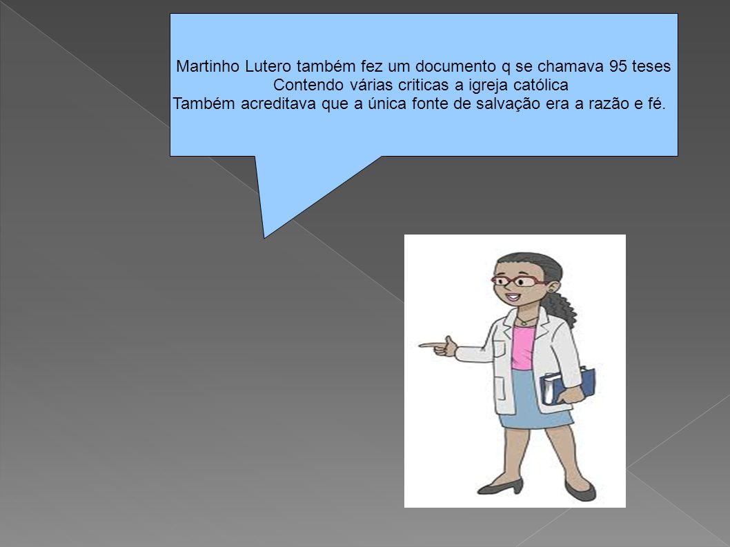 Martinho Lutero também fez um documento q se chamava 95 teses