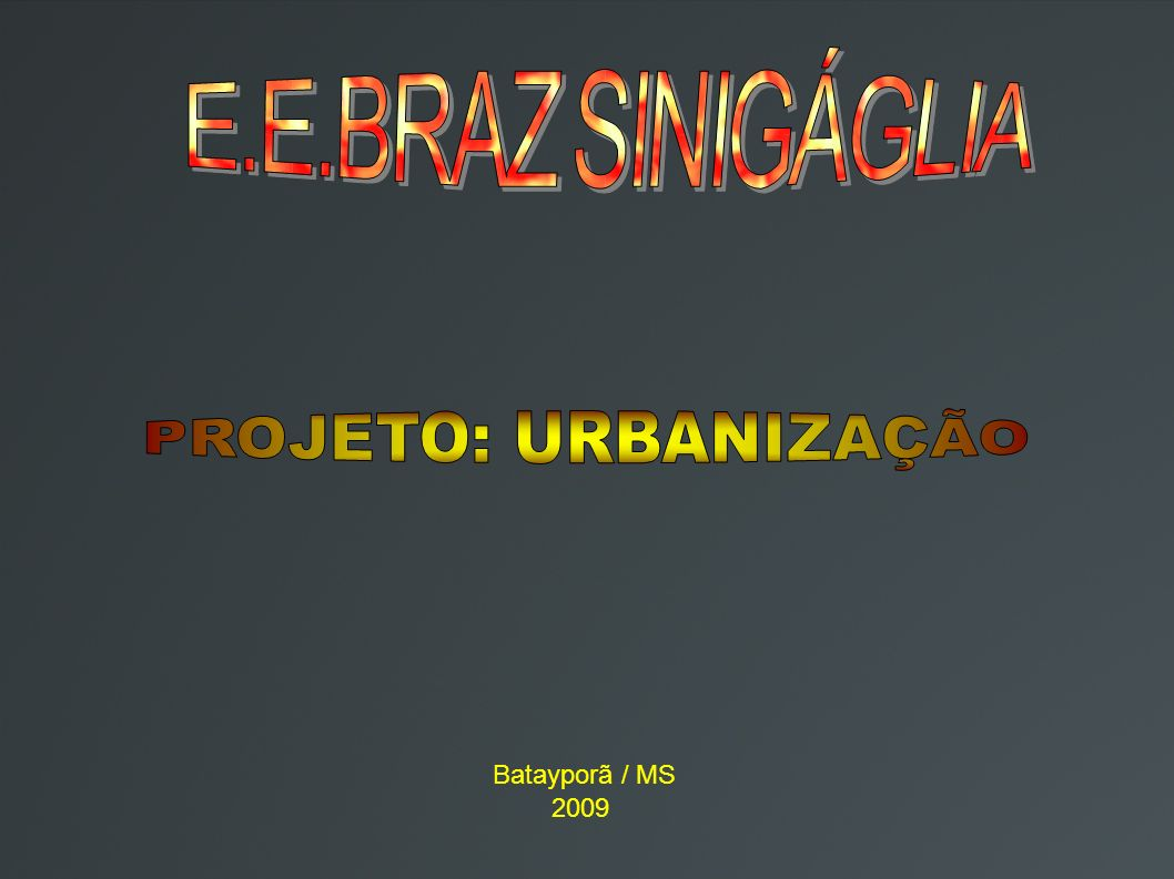 E.E.BRAZ SINIGÁGLIA PROJETO: URBANIZAÇÃO Batayporã / MS 2009