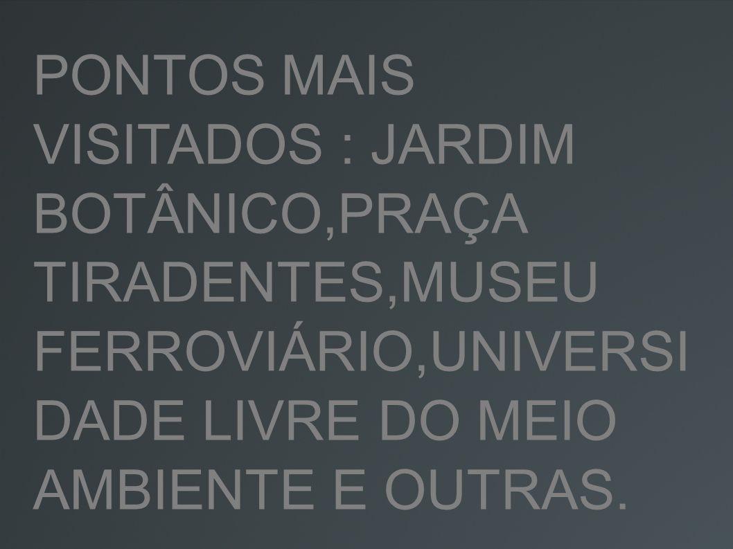 PONTOS MAIS VISITADOS : JARDIM BOTÂNICO,PRAÇA TIRADENTES,MUSEU FERROVIÁRIO,UNIVERSI DADE LIVRE DO MEIO AMBIENTE E OUTRAS.