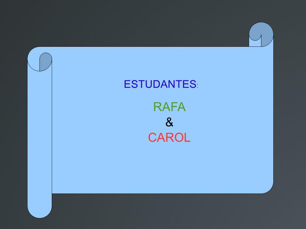 ESTUDANTES: RAFA & CAROL