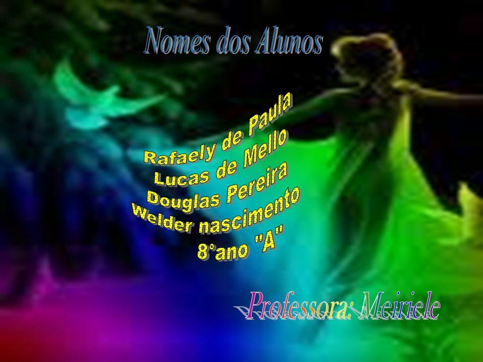 Nomes dos Alunos Professora: Meiriele Rafaely de Paula Lucas de Mello