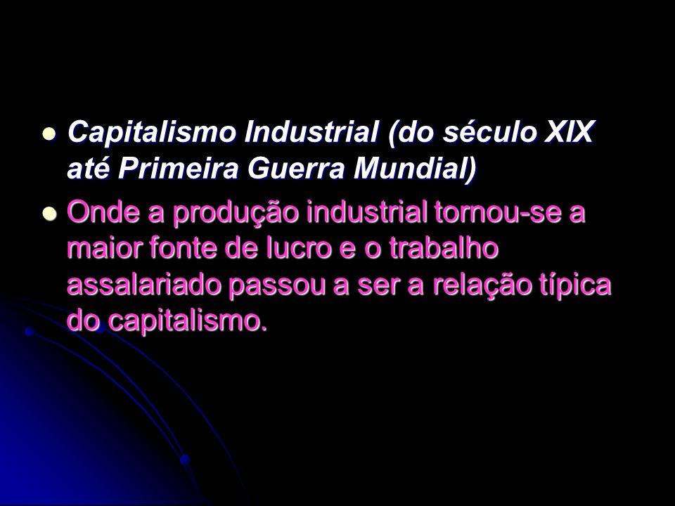 Capitalismo Industrial (do século XIX até Primeira Guerra Mundial)