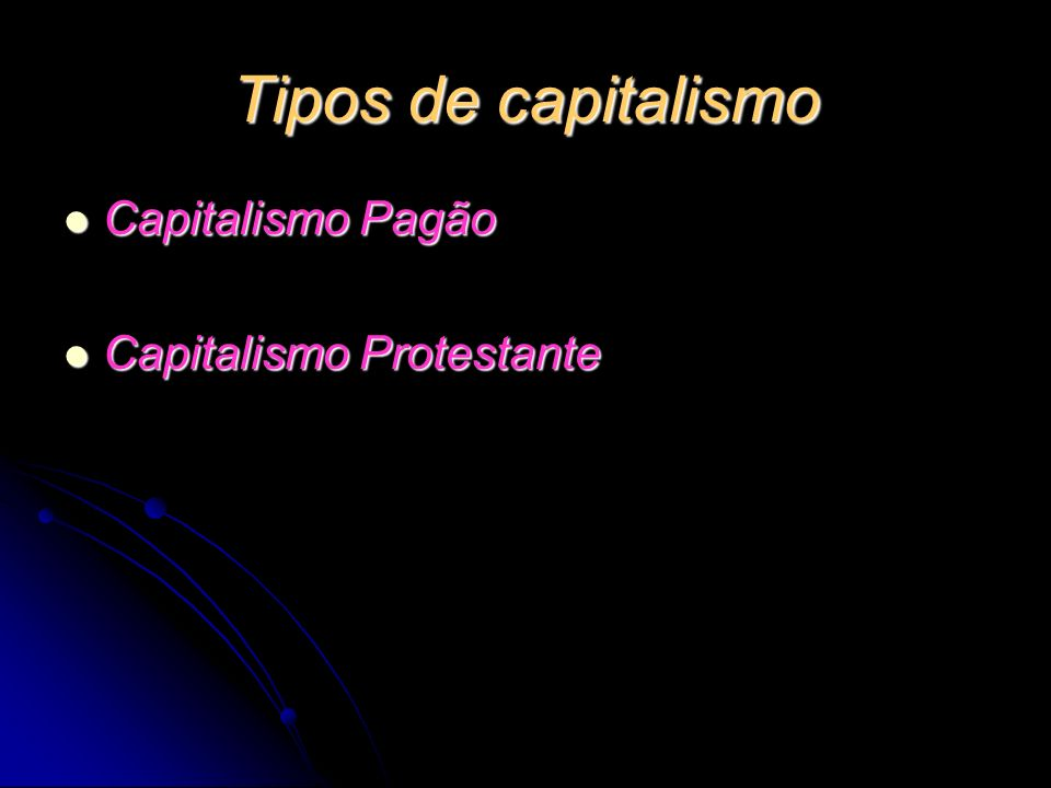 Tipos de capitalismo Capitalismo Pagão Capitalismo Protestante