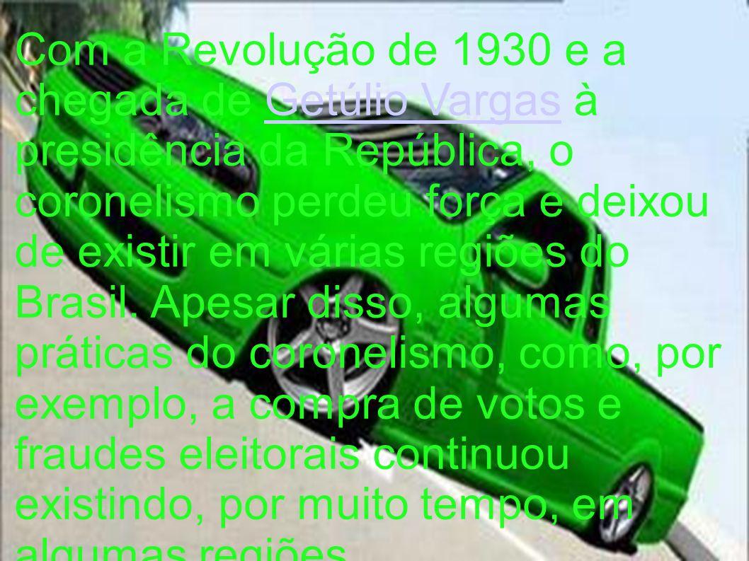 Com a Revolução de 1930 e a chegada de Getúlio Vargas à presidência da República, o coronelismo perdeu força e deixou de existir em várias regiões do Brasil.