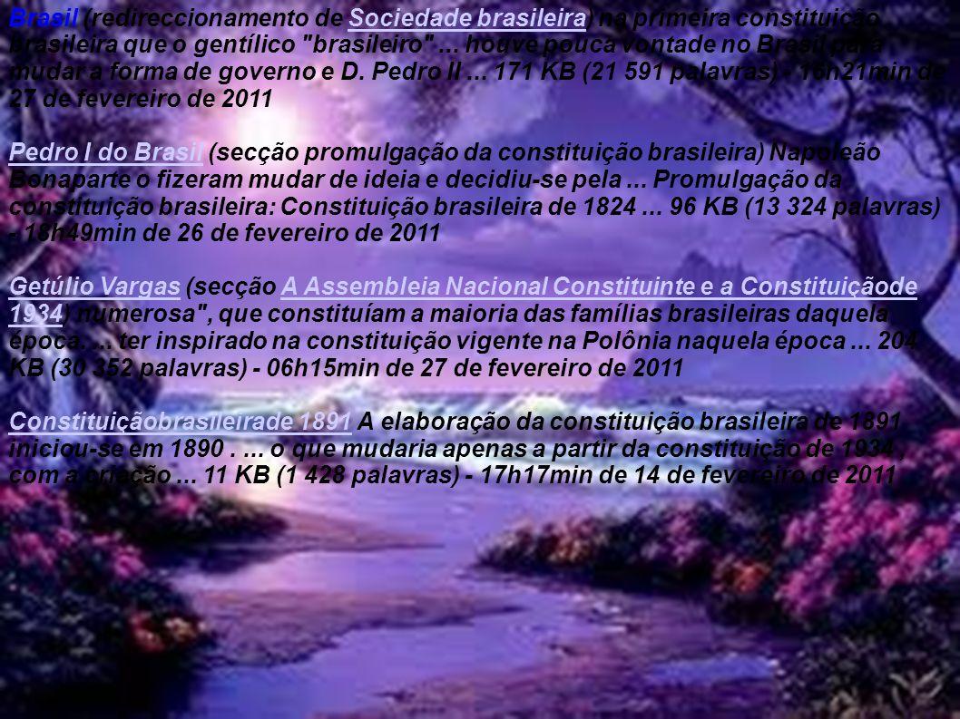 Brasil (redireccionamento de Sociedade brasileira) na primeira constituição brasileira que o gentílico brasileiro ... houve pouca vontade no Brasil para mudar a forma de governo e D. Pedro II ... 171 KB (21 591 palavras) - 16h21min de 27 de fevereiro de 2011