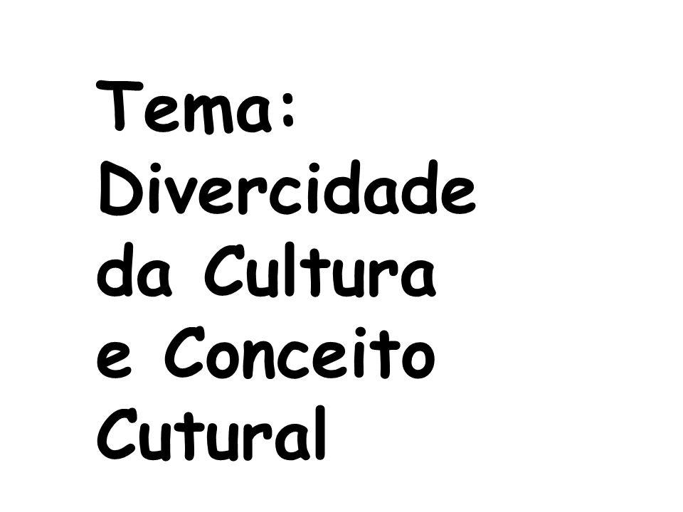 Tema: Divercidade da Cultura e Conceito Cutural